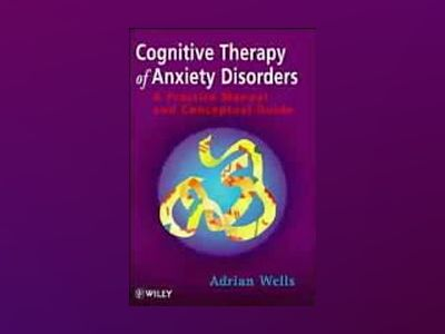 Cognitive Therapy of Anxiety Disorders: A Practice Manual and Conceptual Gu av Adrian Wells
