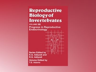 Reproductive Biology of Invertebrates, Volume 8, Progress in Developmental av T. S. Adams