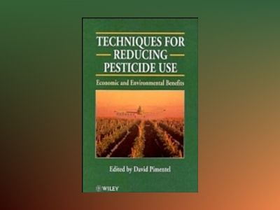 Techniques for Reducing Pesticide Use: Economic and Environmental Benefits av David Pimentel