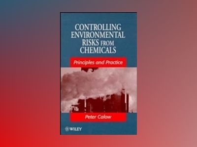 Controlling Environmental Risks from Chemicals: Principles and Practice av Peter Calow