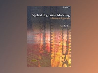 Applied Regression Modeling: A Business Approach av Iain Pardoe