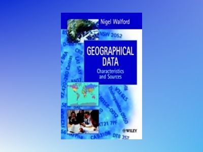 Geographical Data: Characteristics and Sources av Nigel Walford