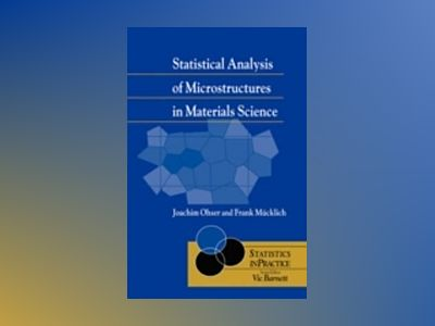 Statistical Analysis of Microstructures in Materials Science av Joachim Ohser