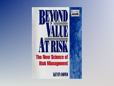Beyond Value at Risk: The New Science of Risk Management av Kevin Dowd