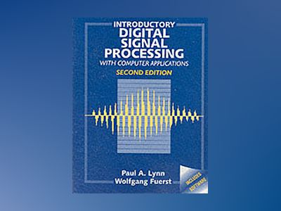Introductory Digital Signal Processing with Computer Applications, 2nd Edit av Paul A. Lynn