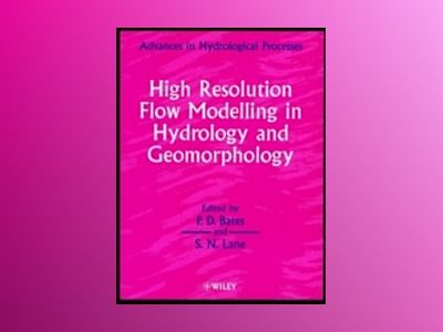 High Resolution Flow Modelling in Hydrology and Geomorphology av Paul D. Bates