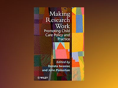 Making Research Work: Promoting Child Care Policy and Practice av Dorota Iwaniec