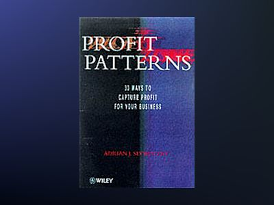 Profit Patterns : 30 Ways to Anticipate & Profit  from Strategic Forces Res av Adrian Slywotzky