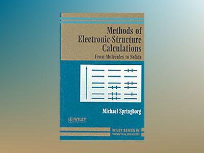 Methods of Electronic-Structure Calculations: From Molecules to Solids av Michael Springborg