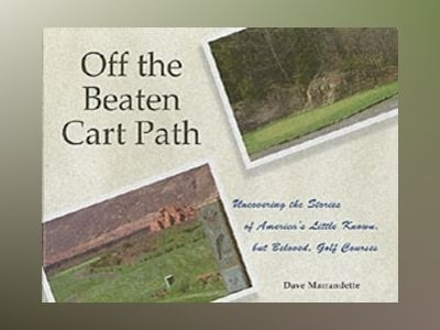 Off The Beaten Cart Path: Uncovering the Stories of America's Little Known, av Dave Marrandette