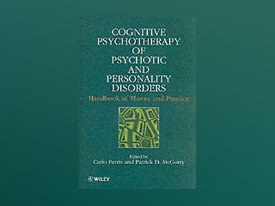 Cognitive Psychotherapy of Psychotic and Personality Disorders: Handbook of av Carlo Perris