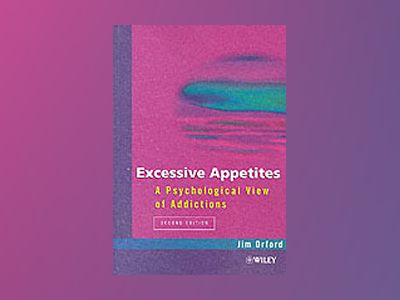Excessive Appetites: A Psychological View of Addictions, 2nd Edition av Jim Orford