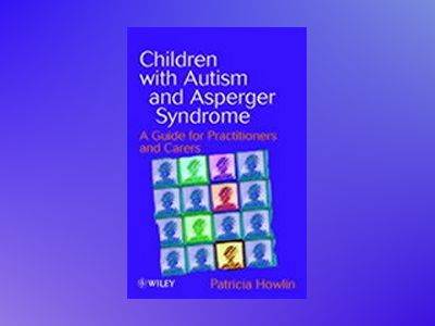 Children with Autism and Asperger Syndrome: A Guide for Practitioners and C av Patricia Howlin