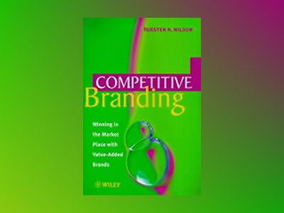 Competitive Branding: Winning in the Market Place with Value-Added Brands av Torsten H. Nilson