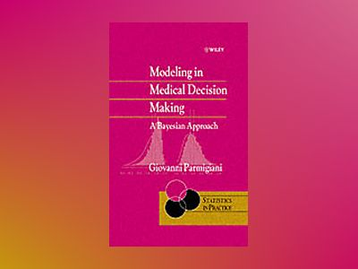 Modeling in Medical Decision Making: A Bayesian Approach av Giovanni Parmigiani