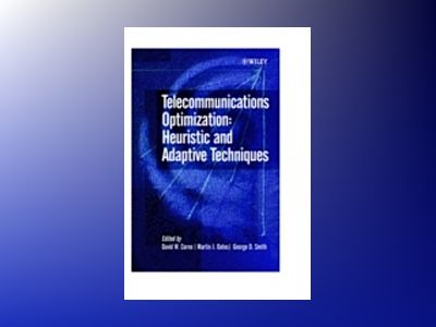 Telecommunications Optimization: Heuristic and Adaptive Techniques av David W. Corne