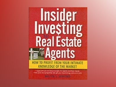 Insider Investing for Real Estate Agents: How to Profit From Your Intimate av Walter S. Sanford