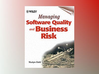 Managing Software Quality and Business Risk av Martyn A. Ould