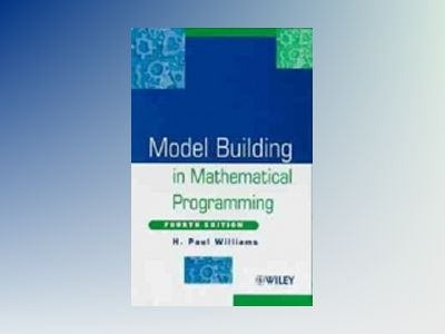 Model Building in Mathematical Programming, 4th Edition av H. P. Williams