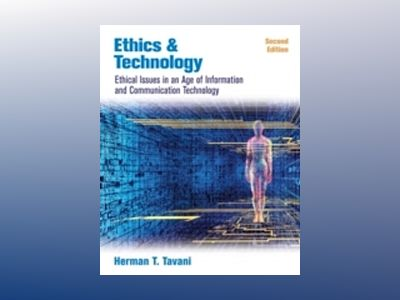 Ethics and Technology: Ethical Issues in an Age of Information and Communic av Herman T.Tavani