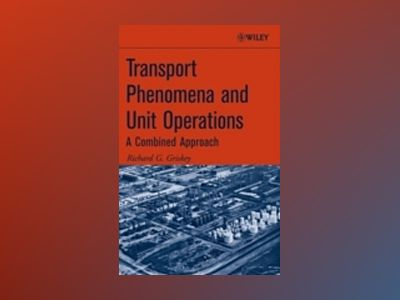 Transport Phenomena and Unit Operations: A Combined Approach av Richard G. Griskey