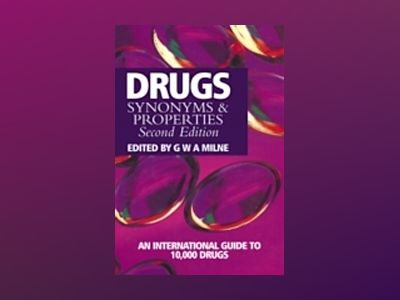 Drugs: Synonyms and Properties, 2nd Edition av G. W. A. Milne