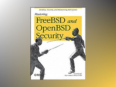 Mastering FreeBSD and OpenBSD Security av Potter