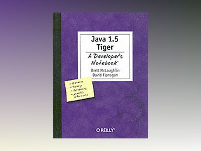 Java 5.0 Tiger A Developer's Notebook av Flanagan