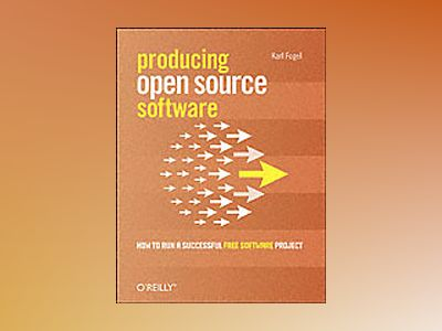 Producing Open Source Software av Fogel