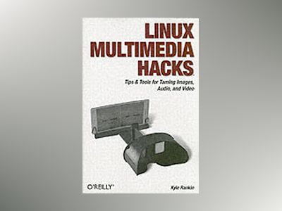 Linux Multimedia Hacks av Rankin