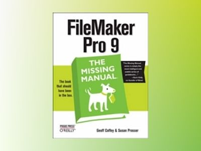FileMaker Pro 9: The Missing Manual av Coffey