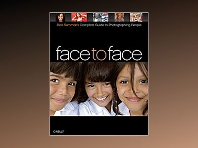 Face to Face: Rick Sammon's Complete Guide to Photographing People av Rick Sammon