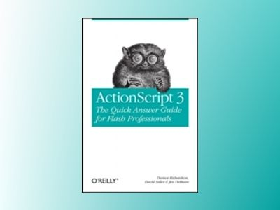 ActionScript 3.0: The Quick Answer Guide for Flash Professionals av Darren Richardson