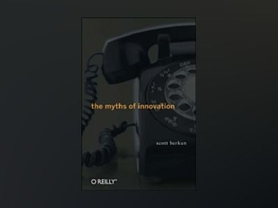 The Myths of Innovation av Berkun