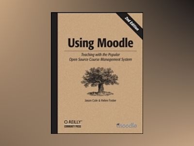 Using Moodle, 2E av Cole