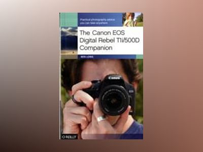 The Canon EOS Digital Rebel T1i/500D Companion av Ben Long