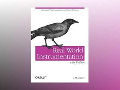 Real World Instrumentation with Python av John M. Hughes