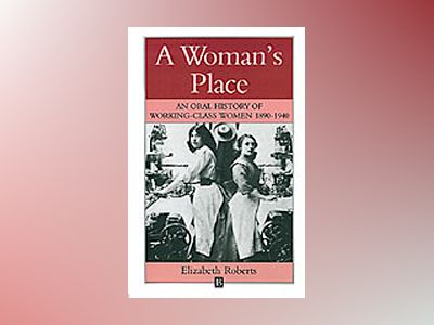 Womans place - an oral history of working class women, 1890-1940 av Elizabeth Roberts