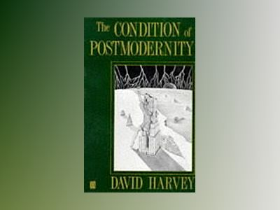 Condition of postmodernity - an enquiry into the origins of cultural change av David Harvey