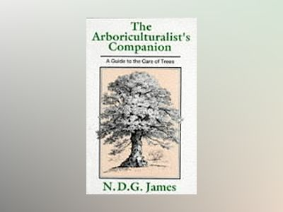 Arboriculturalists companion - a guide to the care of trees av N.d.g James