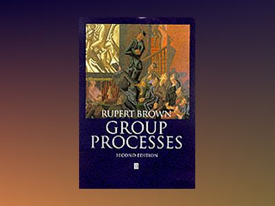 Group Processes: Dynamics Within and Between Groups, 2nd Edition av Rupert Brown
