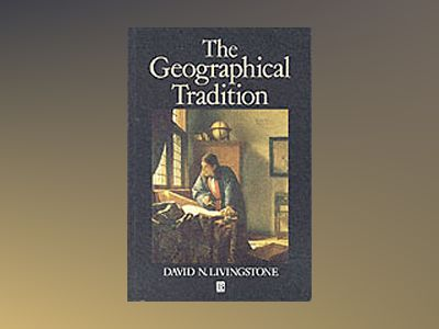 Geographical tradition - episodes in the history of a contested enterprise av David Livingstone