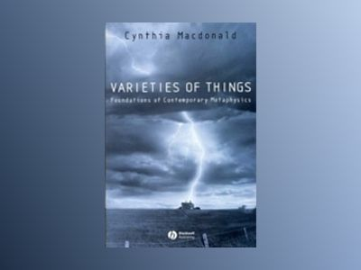 Varieties of Things: Foundations of Contemporary Metaphysics av Cynthia Macdonald