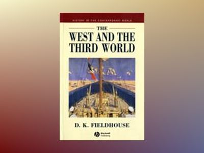 The West and the Third World: Trade, Colonialism, Dependence and Developmen av David Fieldhouse