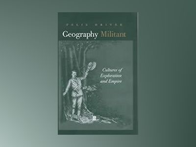 Geography militant - cultures of exploration in an age of empire av Felix Driver