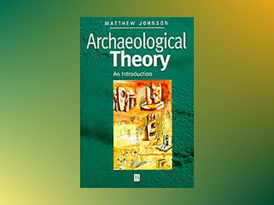 Archaeological Theory av Matthew Johnson