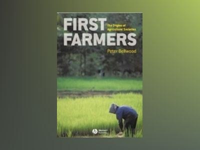 First Farmers: The Origins of Agricultural Societies av Peter Bellwood