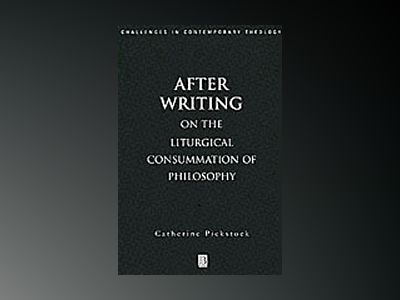 After writing - on the liturgical consummation of philosophy av Catherine Pickstock