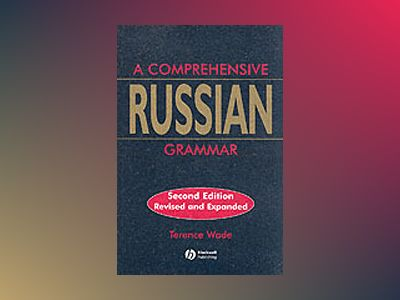 A Comprehensive Russian Grammar, 2nd Revised Edition av Terence Wade