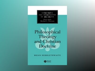 Philosophical Theology and Christian Doctrine av Brian Hebblethwaite